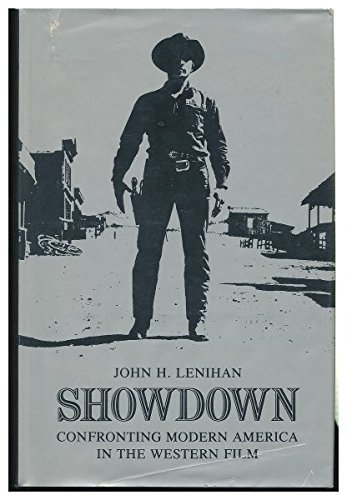 Showdown: Confronting Modern America in the Western Film by John H. Lenihan (1990-10-01)
