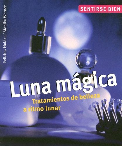 Luna Magica: Tratamientos de Belleza A Ritmo Lunar (Sentirse bien series/Feel Good Series)