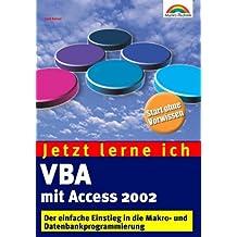 Jetzt lerne ich VBA mit Access 2002 . Der einfache Einstieg in die Makro- und Datenbankprogrammierung