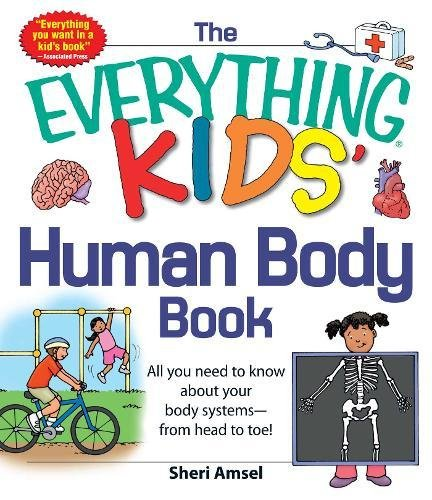 The Everything® KIDS' Human Body Book: All you need to know about your body systems_from head to toe!