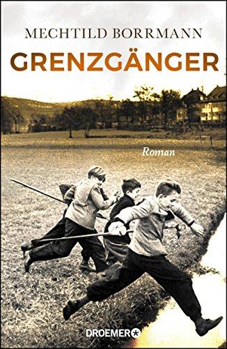 Grenzgänger: Roman. Die Geschichte einer verlorenen deutschen Kindheit -