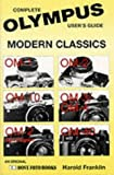 Olympus Modern Classics: Complete User's Guide : Om-1, Om-10, Om-2 Spot Program, Om-2, Om-3/Om-4, Om-40 (Hove Modern Classics Series) by Franklin, Harold (1996) Paperback