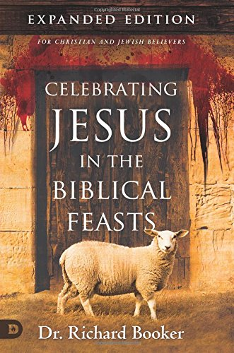 celebrating-jesus-in-the-biblical-feasts-expanded-edition-discovering-their-significance-to-you-as-a