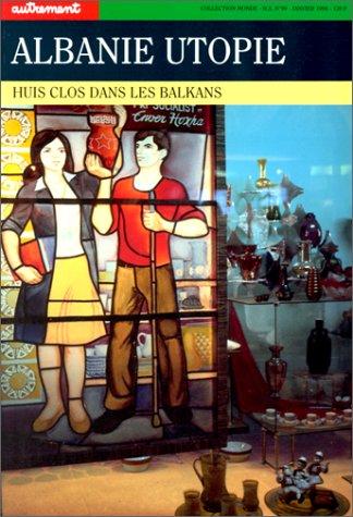 ALBANIE UTOPIE. : Huis clos dans les Bal...