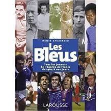 Les Bleus : Tous les joueurs de l'équipe de France de 1904 à aujourd'hui