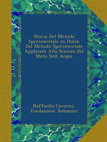 Storia Del Metodo Sperimentale in Italia: Del Metodo Sperimentale Applicato Alla Scienza Del Moto De