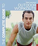 The Complete Guide to Outdoor Workouts  by Matt Lawrence