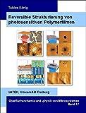 Reversible Strukturierung von photosensitiven Polymerfilmen (Oberflächenchemie und -physik von Mikrosystemen)