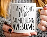 LECE Gift For Coffee Drinker, I Am About To Do Something Awesome Mug gift for woman