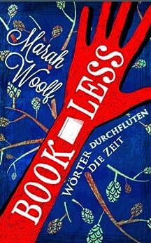 BookLess.Wörter durchfluten die Zeit (BookLessSaga 1) (German Edition) by [Woolf, Marah]