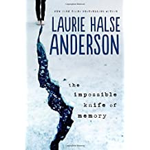 The Impossible Knife of Memory by Anderson, Laurie Halse (2014) Hardcover
