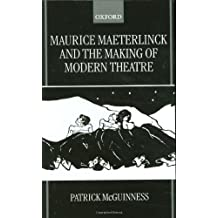 Maurice Maeterlinck and the Making of Modern Theatre by Patrick McGuinness (2000-01-06)