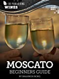 Moscato: Beginners Guide to Wine (101 Publishing: Wine Series) (English Edition)
