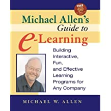 Michael Allen's Guide to e-learning: Building Interactive, Fun and Effective Learning Programs for Any Company