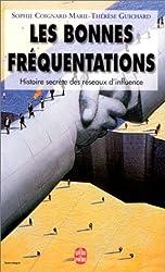Les bonnes fréquentations: Histoire secrète des réseaux d'influence