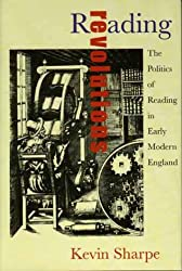Reading Revolutions: The Politics of Reading in Early Modern England