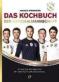 Das Kochbuch der Nationalmannschaft: Fit wie die Weltmeister mit der richtigen Ernährung