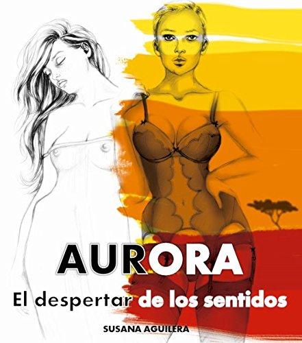 Aurora. El despertar de los sentidos.: Suspense psicológico, romántico y erótico por Susana Aguilera
