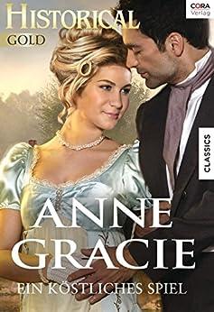 Ein köstliches Spiel (Historical Gold) von [Gracie, Anne]