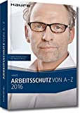 Arbeitsschutz von A-Z 2016: Fachwissen im praktischen Taschenformat