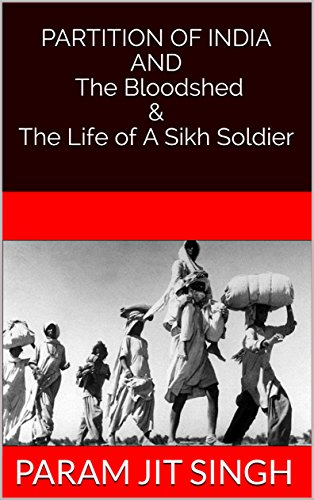 Partition of India And The Bloodshed &The Life of A Sikh Soldier