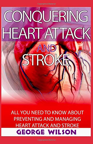 Conquering heart attack and stroke: All you need to know about preventing heart attack and stroke
