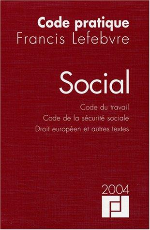 Code social 2004 : Code du travail - Code de la sécurité sociale - Droit européen et Autres Textes par Rédaction EFL