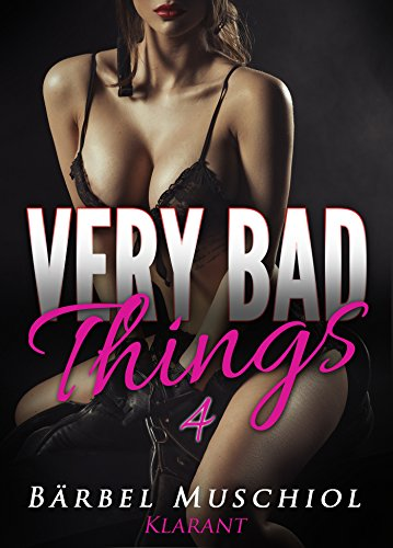 Very bad things 4. Dark Romance von [Muschiol, Bärbel]