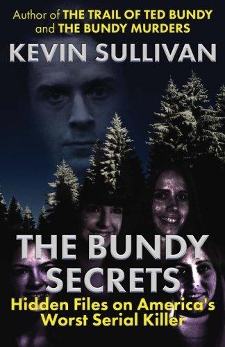 The Bundy Secrets: Hidden Files On America's Worst Serial Killer por Kevin Sullivan