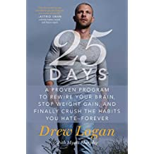 25Days: A Proven Program to Rewire Your Brain, Stop Weight Gain, and Finally Crush the Habits You Hate--Forever (English Edition)