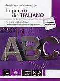 Pratica dell'italiano. Percorsi ad alta leggibilità. Per le Scuole superiori. Con e-book. Con espansione online
