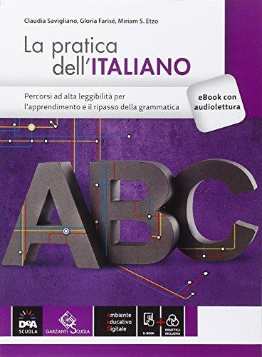 Pratica dell'italiano. Percorsi ad alta leggibilit. Per le Scuole superiori. Con e-book. Con espansione online