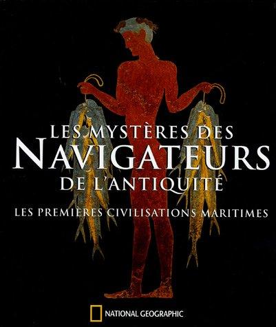 Les mystres des Navigateurs de l'Antiquit : Les premires civilisations maritimes