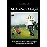 Schule + Golf = Schulgolf: Beiträge zur Förderung des Schulgolfsports. Ein Ratgeber für das Schulgolfen