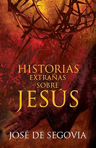 Historias extrañas sobre Jesús por José de Segovia