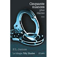 50 Nuances Plus Claires (French edition of 50 Shades Freed) by E. L. James (2013-02-03)