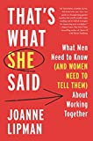 Thats What She Said: What Men Need to Know (and Women Need to Tell Them) About Working Together