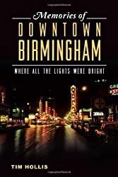 Memories of Downtown Birmingham:: Where All the Lights Were Bright by Tim Hollis (2014-03-18)