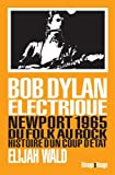 Dylan électrique - Newport 1965, du folk au rock, histoire d'un coup d'état