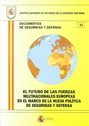 El futuro de las fuerzas multinacionales europeas en el marco de la nueva política de seguridad y defensa (Documentos de seguridad y defensa)
