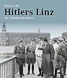 Hitlers Linz: Der »Heimatgau des Führers«
