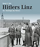 Hitlers Linz: Der »Heimatgau des Führers« - Hanns Christian Löhr
