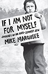 If I Am Not For Myself: Journey of an Anti-Zionist Jew by Mike Marqusee (2008-03-10)