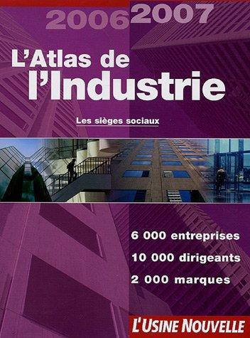 L'Atlas de l'Industrie : 6 000 Entreprises, 12 000 noms de dirigeants, 2 000 marques
