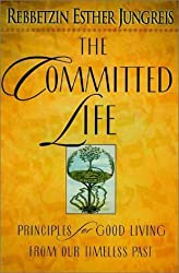 The Committed Life: Principles for Good Living from Our Timeless Past by Esther Jungreis (1998-09-09)