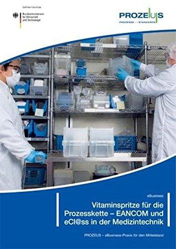 Vitaminspritze für die Prozesskette - EANCOM und eCl@ss in der Medizintechnik (PROZEUS - eBusiness-Praxis für den Mittelstand)