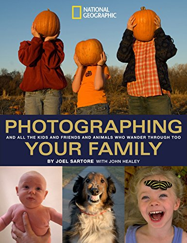 Photographing Your Family: (and All the Kids and Friends and Animals Who Wander Through, Too) (National Geographic Photography Field Guides) por Joel Sartore