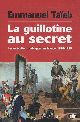 La Guillotine au Secret - Les exécutions publiques en France (1870-1939)