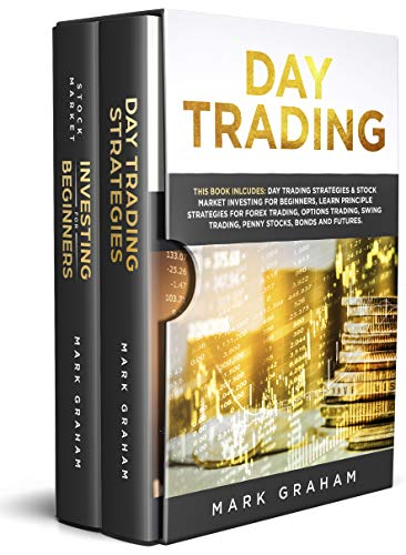 Day Trading: This Book Includes: Day Trading Strategies & Stock Market  Investing for Beginners,Learn Principle Strategies for Forex  Trading,Options