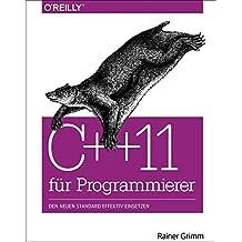 C++11 für Programmierer: Den neuen Standard effektiv einsetzen